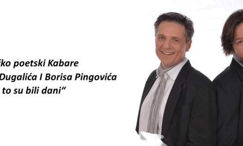 """Музичко поетски Кабаре Небојше Дугалића и Бориса Пинговића """"Да то су били дани"""""""